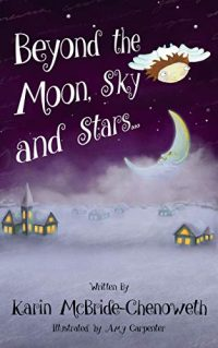 Beyond the Moon, Sky and Stars by Karin McBride-Chenoweth