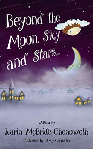 Beyond the Moon, Sky and Stars by Karin McBride-Chenoweth