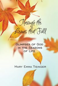 Through the Leaves that Fall: Glimpses of God in the Seasons of Life by Mary Emma Tisinger