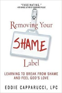 Removing Your SHAME Label: Learning to Break from Shame and Feel God's Love by Eddie Capparucci, LPC Book Cover