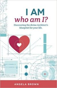 I AM who am I?: Discovering the divine Architect's blueprint for your life by Angela Brown book cover