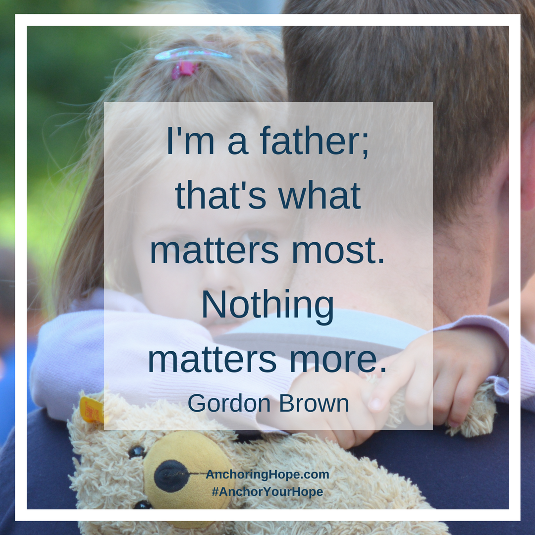 I'm a father; that's what matters most. Nothing matters more. - Gordon Brown